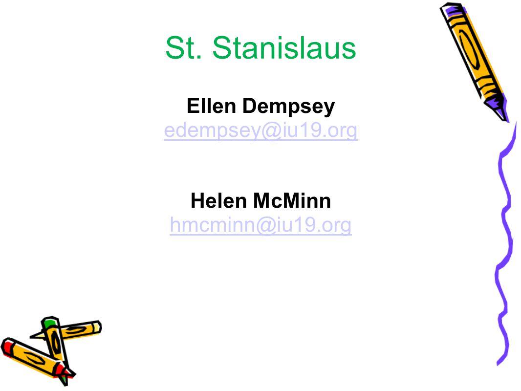 St. Stanislaus Ellen Dempsey edempsey@iu19.org Helen McMinn hmcminn@iu19.org