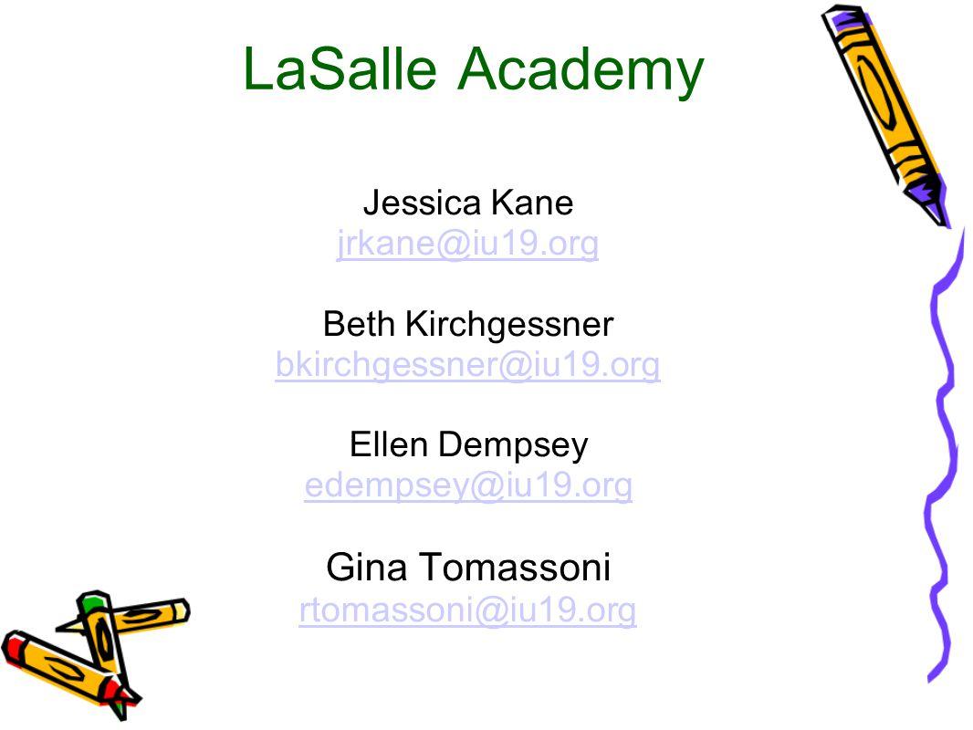 LaSalle Academy Jessica Kane jrkane@iu19.org Beth Kirchgessner bkirchgessner@iu19.org Ellen Dempsey edempsey@iu19.org Gina Tomassoni rtomassoni@iu19.org