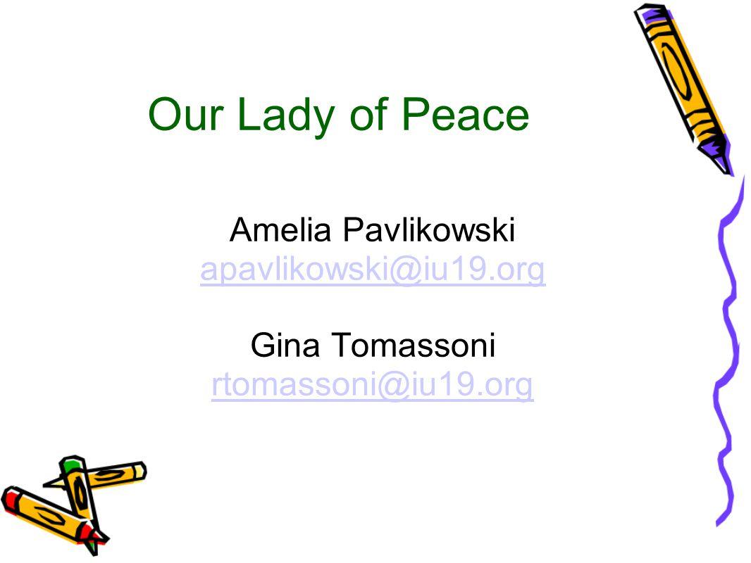 Our Lady of Peace Amelia Pavlikowski apavlikowski@iu19.org Gina Tomassoni rtomassoni@iu19.org