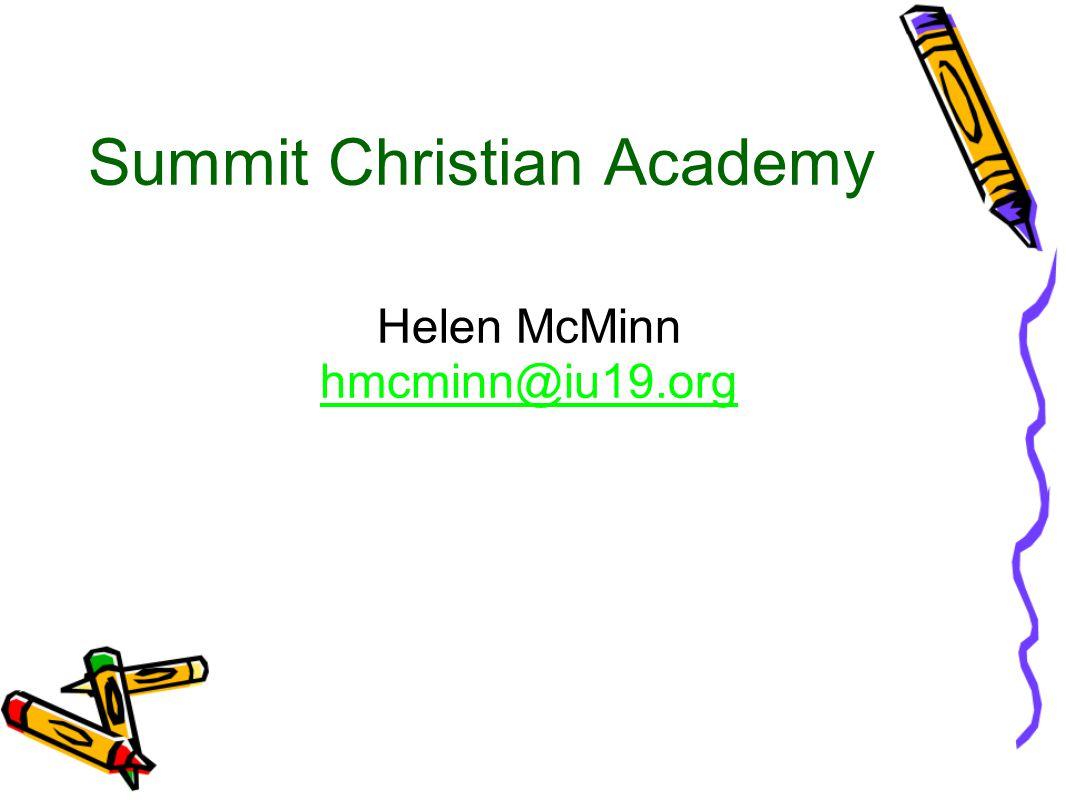 Summit Christian Academy Helen McMinn hmcminn@iu19.org