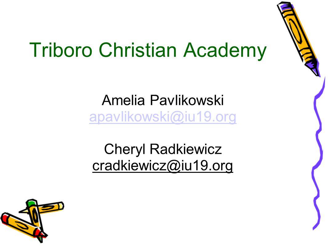 Amelia Pavlikowski apavlikowski@iu19.org Cheryl Radkiewicz cradkiewicz@iu19.org Triboro Christian Academy