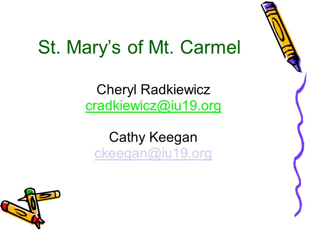 St. Mary's of Mt. Carmel Cheryl Radkiewicz cradkiewicz@iu19.org Cathy Keegan ckeegan@iu19.org