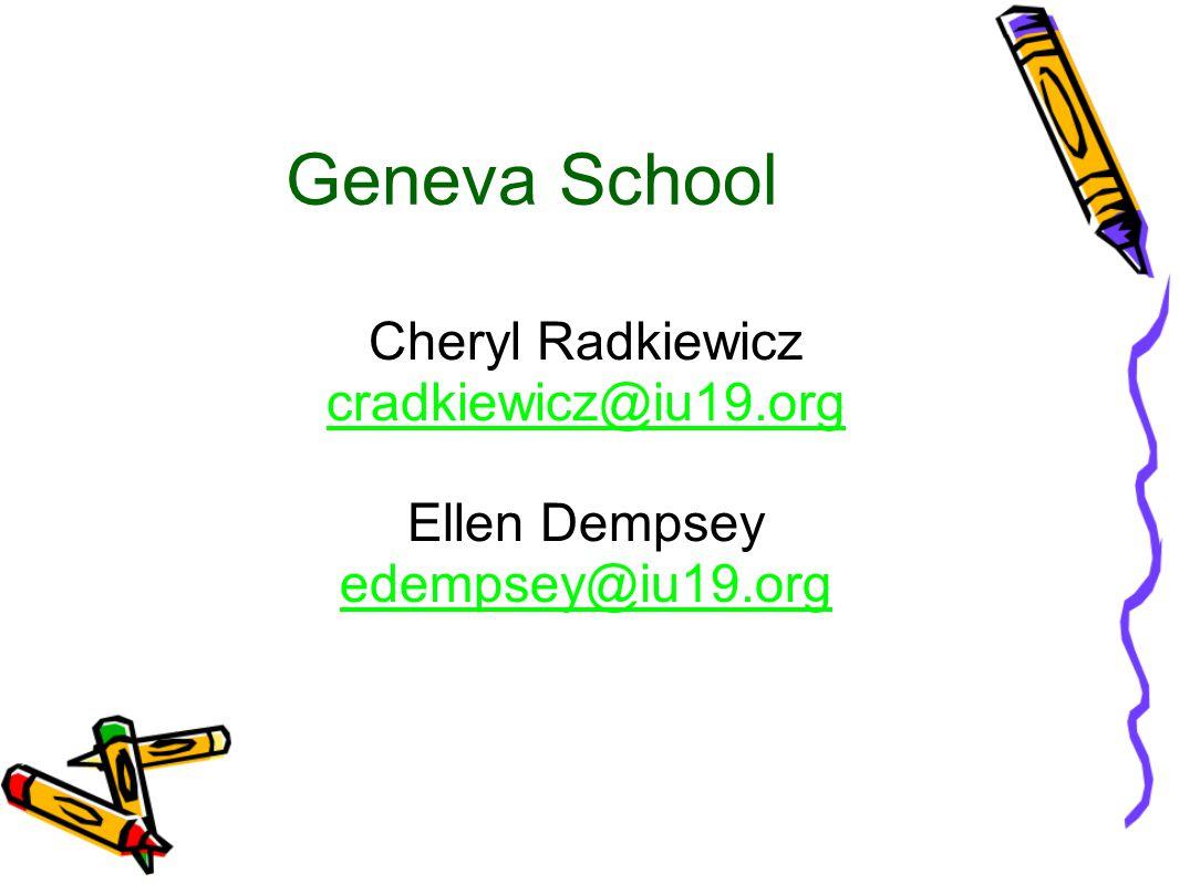 Geneva School Cheryl Radkiewicz cradkiewicz@iu19.org Ellen Dempsey edempsey@iu19.org