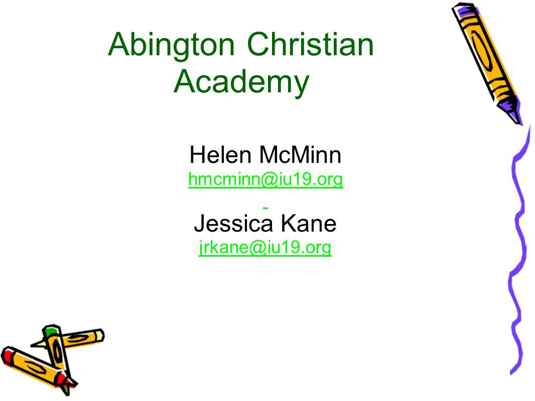 Abington Christian Academy Helen McMinn hmcminn@iu19.org Jessica Kane jrkane@iu19.org