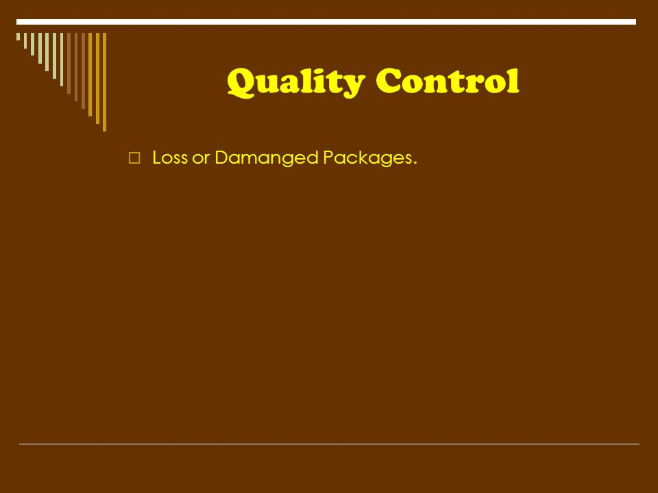 Quality Control  Loss or Damanged Packages.