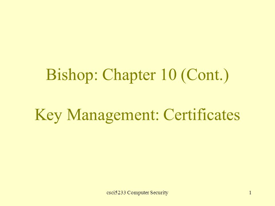csci5233 Computer Security1 Bishop: Chapter 10 (Cont.) Key Management: Certificates