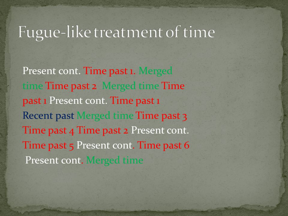 Present cont. Time past 1. Merged time Time past 2 Merged time Time past 1 Present cont.