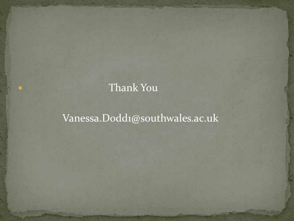 Thank You Vanessa.Dodd1@southwales.ac.uk