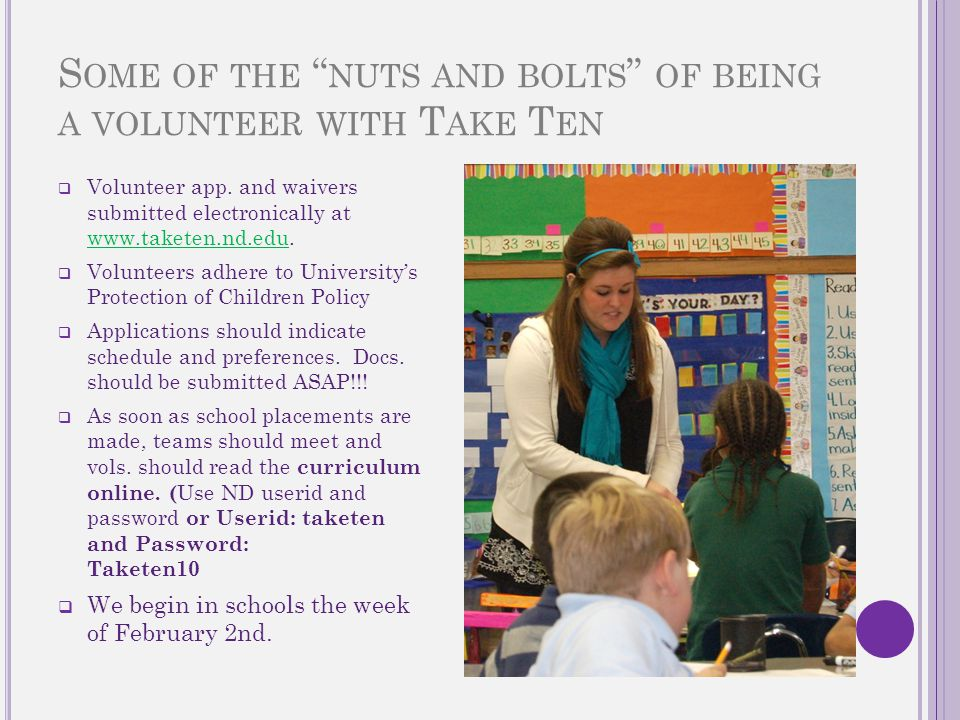 "S OME OF THE "" NUTS AND BOLTS "" OF BEING A VOLUNTEER WITH T AKE T EN  Volunteer app. and waivers submitted electronically at www.taketen.nd.edu. www."