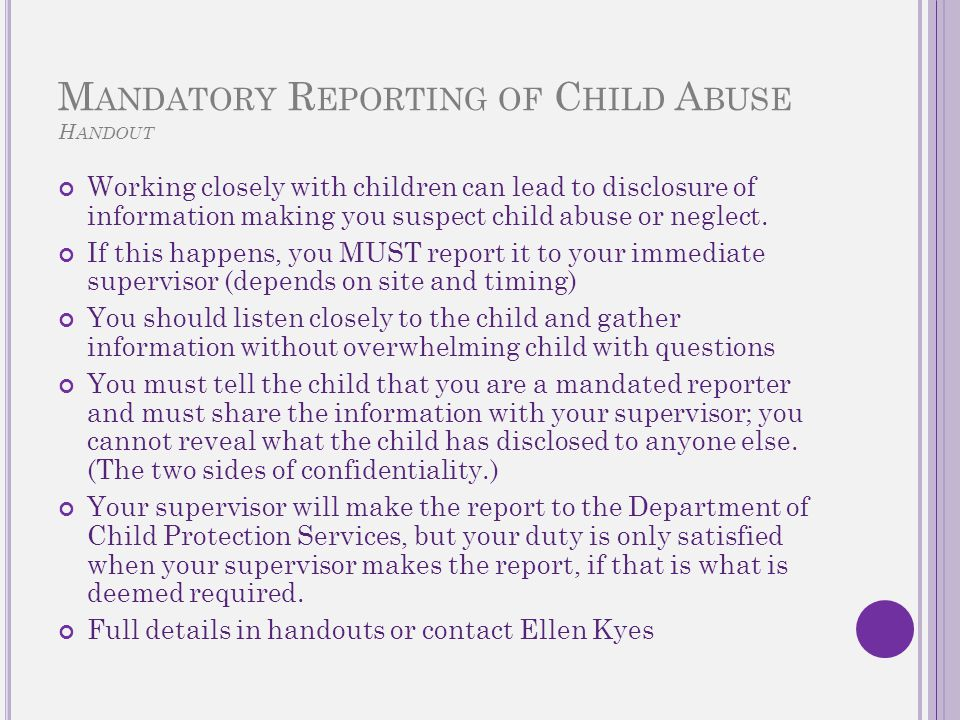 M ANDATORY R EPORTING OF C HILD A BUSE H ANDOUT Working closely with children can lead to disclosure of information making you suspect child abuse or neglect.