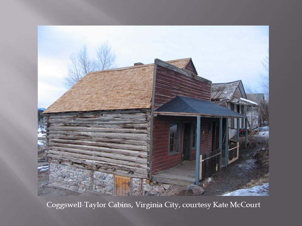 Coggswell-Taylor Cabins, Virginia City, courtesy Kate McCourt