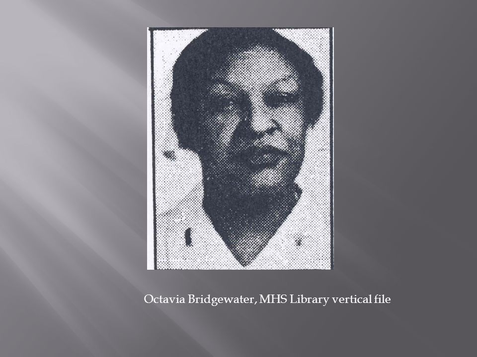 Octavia Bridgewater, MHS Library vertical file