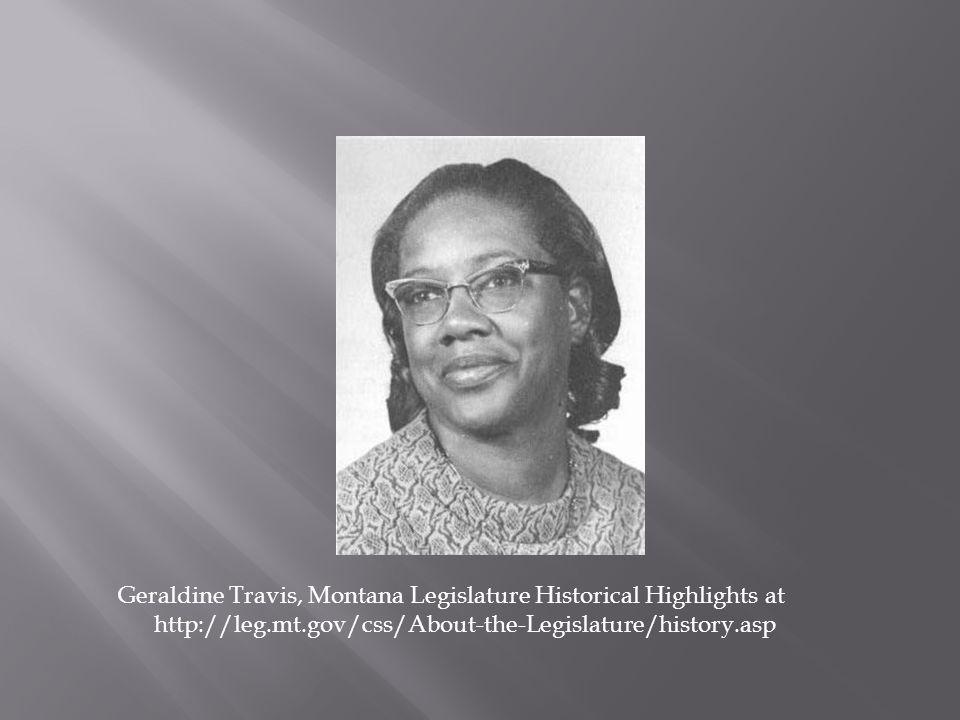 Geraldine Travis, Montana Legislature Historical Highlights at http://leg.mt.gov/css/About-the-Legislature/history.asp