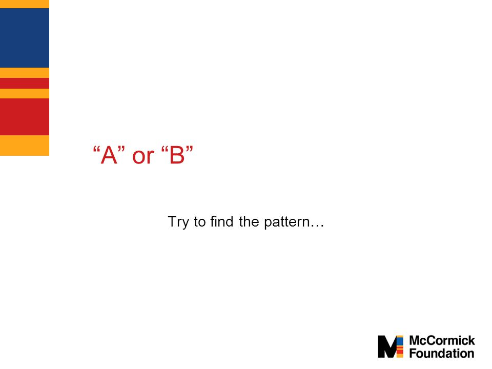 A or B Try to find the pattern…