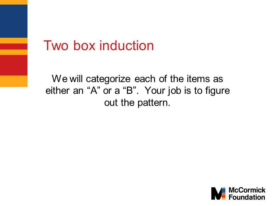 Two box induction We will categorize each of the items as either an A or a B .