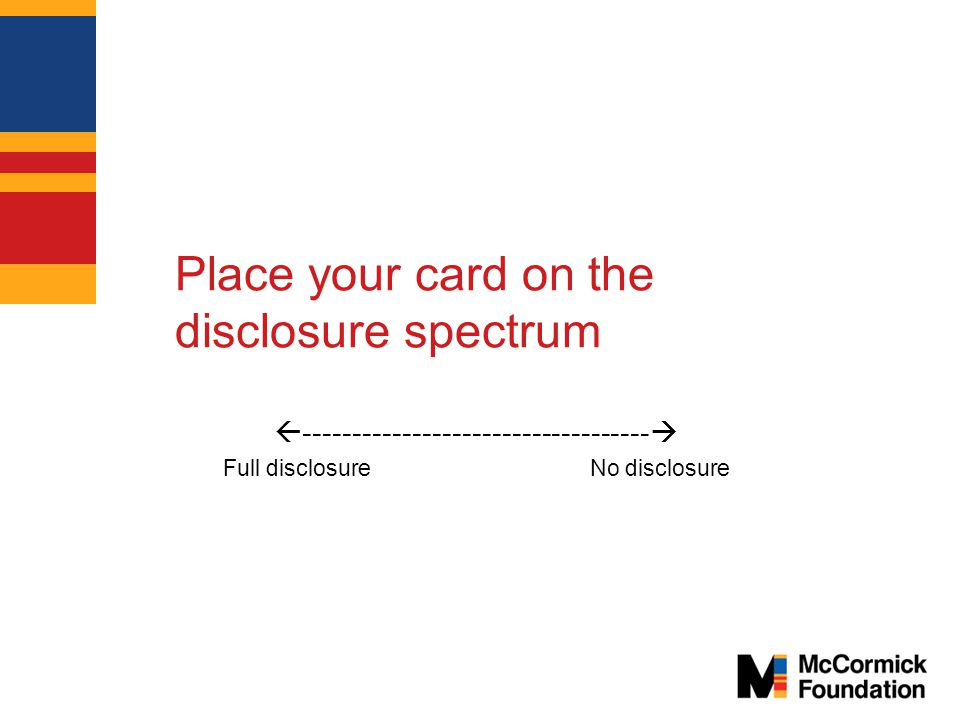Place your card on the disclosure spectrum  -----------------------------------  Full disclosure No disclosure