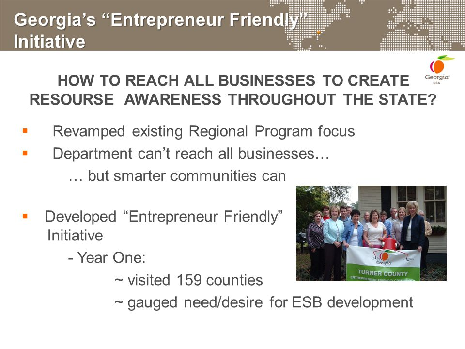 Georgia's Entrepreneur Friendly Initiative HOW TO REACH ALL BUSINESSES TO CREATE RESOURSE AWARENESS THROUGHOUT THE STATE.