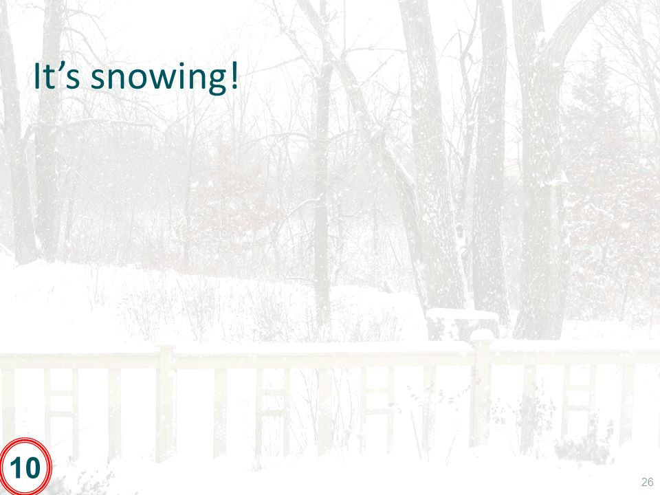 It's snowing! 26 10