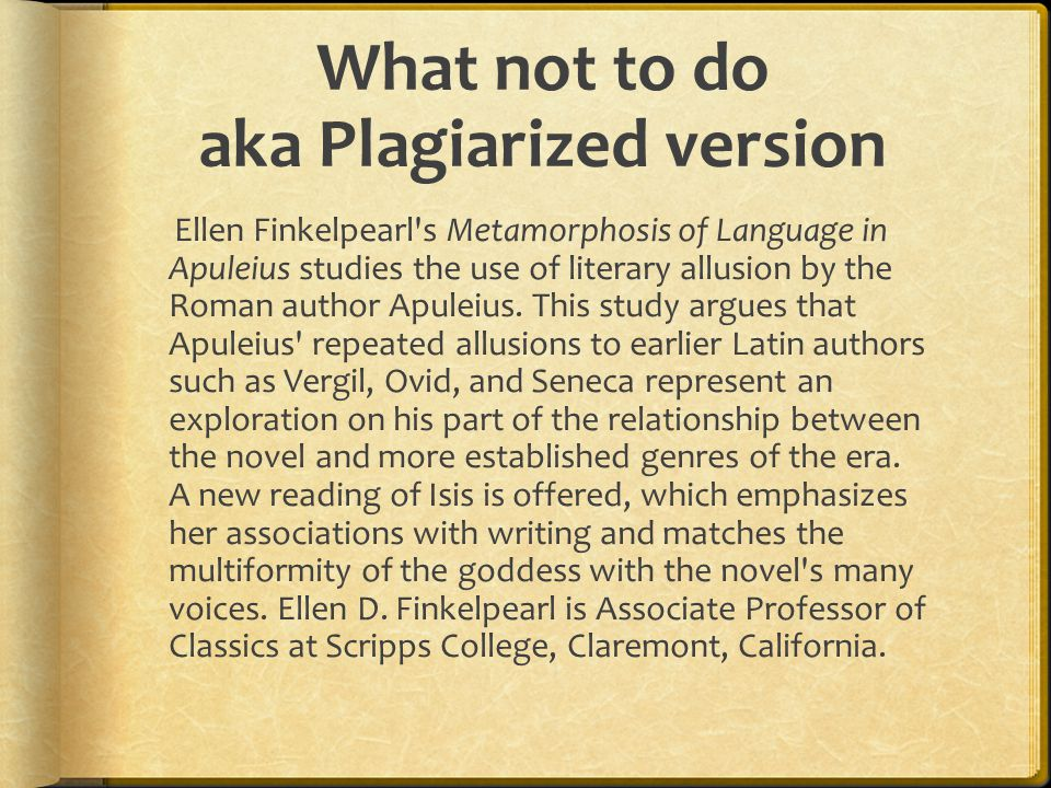 What not to do aka Plagiarized version Ellen Finkelpearl s Metamorphosis of Language in Apuleius studies the use of literary allusion by the Roman author Apuleius.