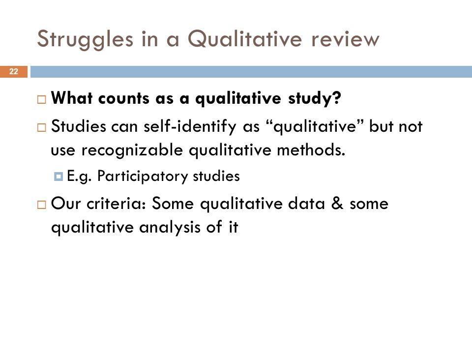"Struggles in a Qualitative review  What counts as a qualitative study?  Studies can self-identify as ""qualitative"" but not use recognizable qualitat"