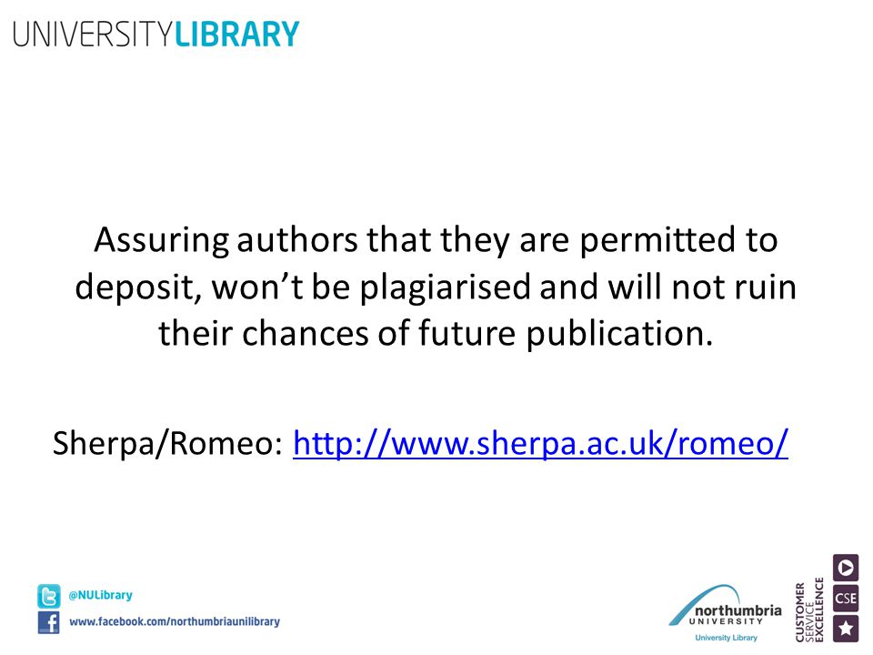 Assuring authors that they are permitted to deposit, won't be plagiarised and will not ruin their chances of future publication. Sherpa/Romeo: http://
