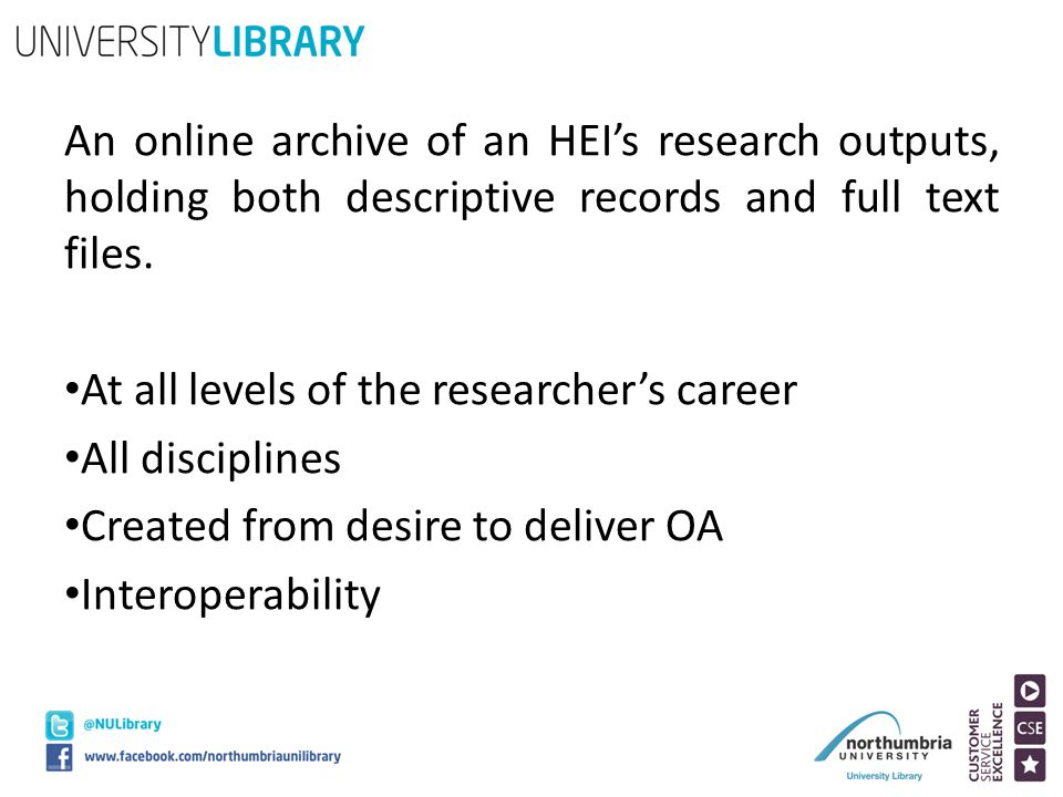 An online archive of an HEI's research outputs, holding both descriptive records and full text files. At all levels of the researcher's career All dis