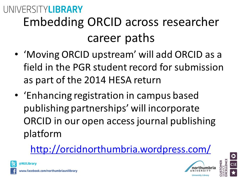 Embedding ORCID across researcher career paths 'Moving ORCID upstream' will add ORCID as a field in the PGR student record for submission as part of t