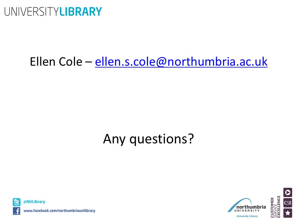 Ellen Cole – ellen.s.cole@northumbria.ac.ukellen.s.cole@northumbria.ac.uk Any questions?