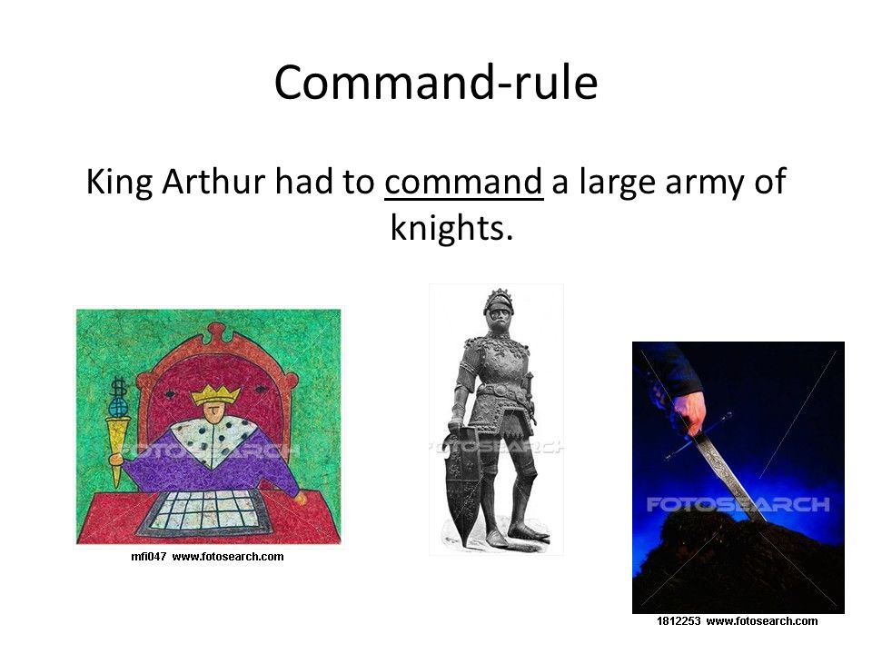 Command-rule King Arthur had to command a large army of knights.