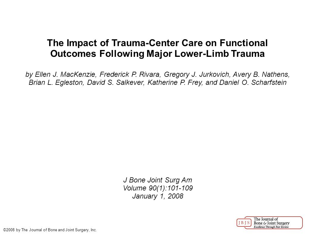 The Impact of Trauma-Center Care on Functional Outcomes Following Major Lower-Limb Trauma by Ellen J.