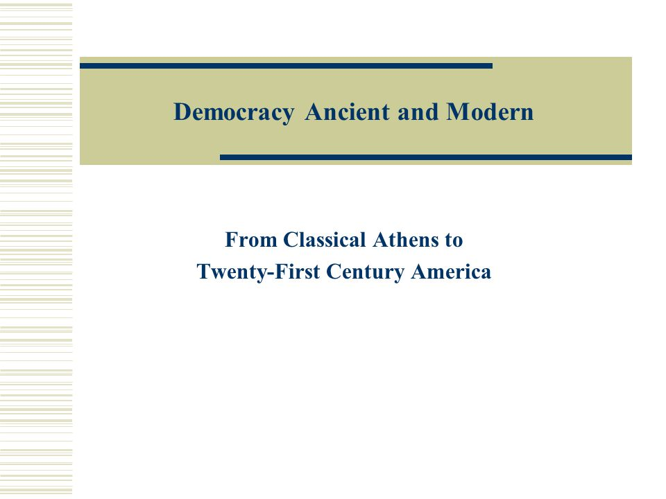 Democracy Ancient and Modern From Classical Athens to Twenty-First Century America