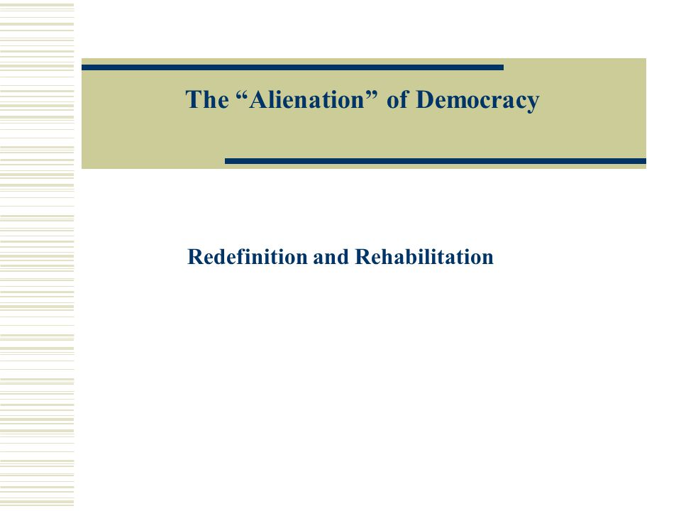 "The ""Alienation"" of Democracy Redefinition and Rehabilitation"