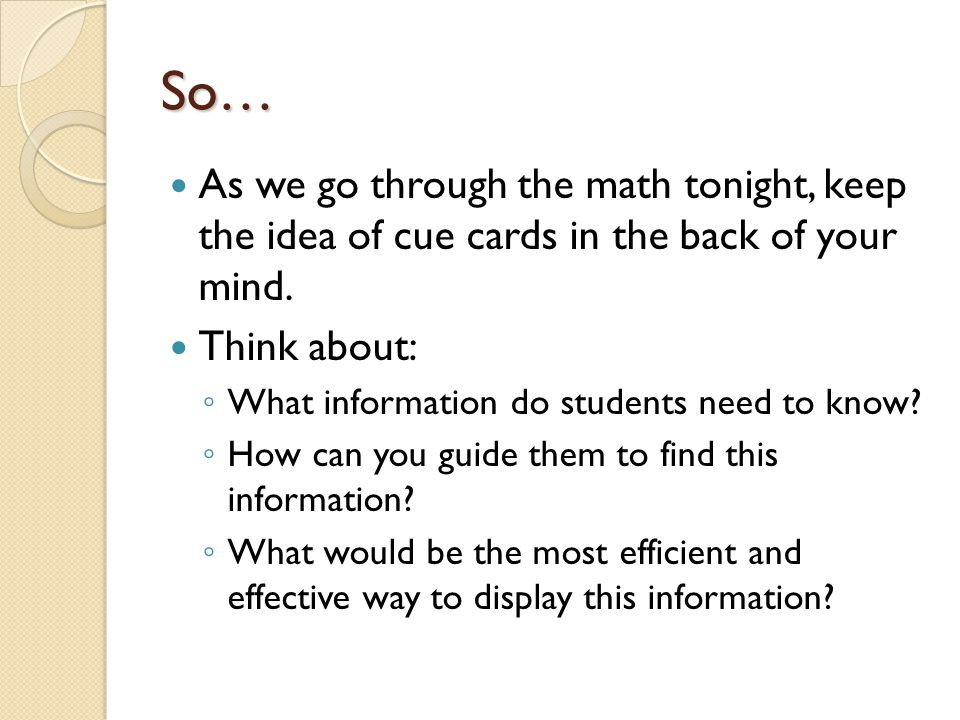 So… As we go through the math tonight, keep the idea of cue cards in the back of your mind.