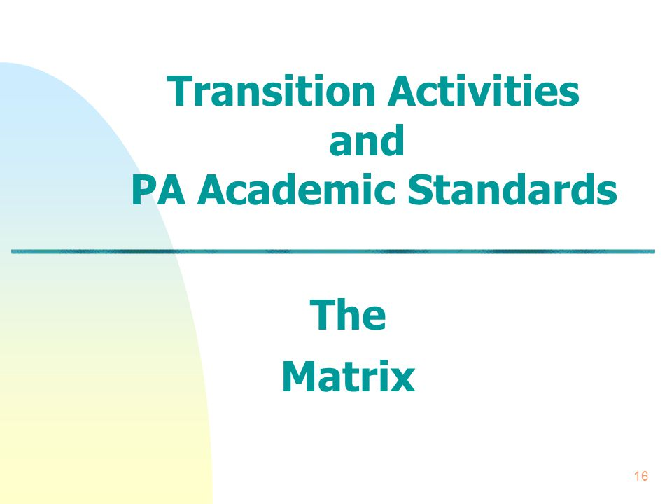 16 Transition Activities and PA Academic Standards The Matrix