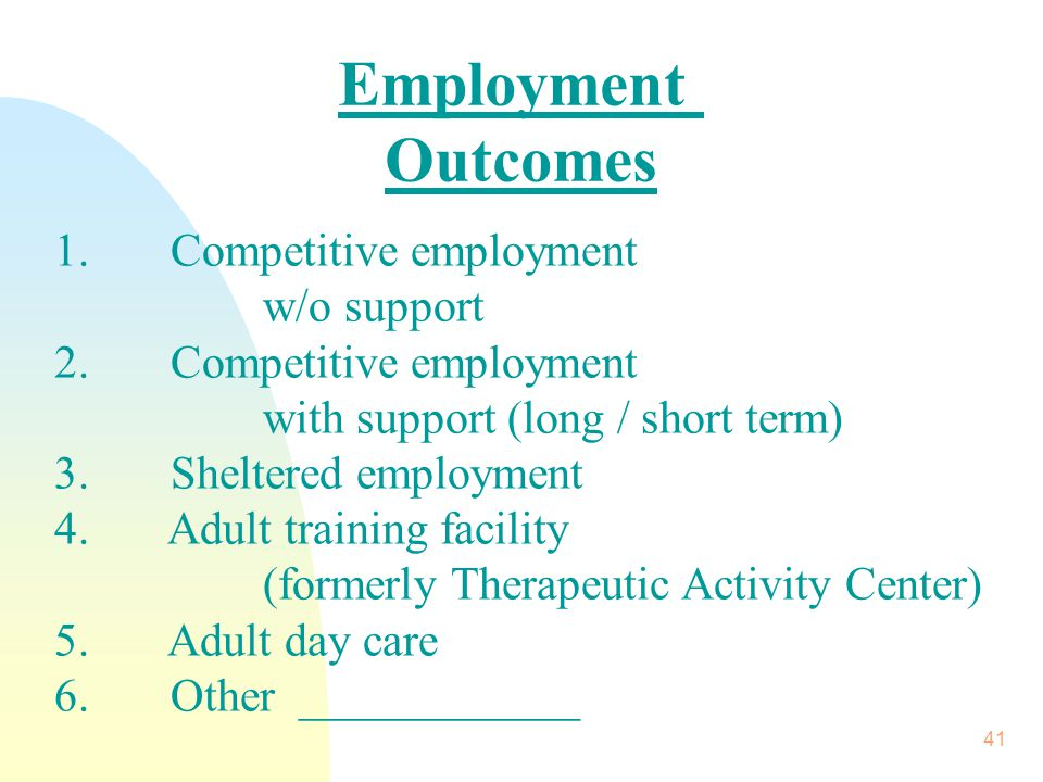 41 1. Competitive employment w/o support 2.