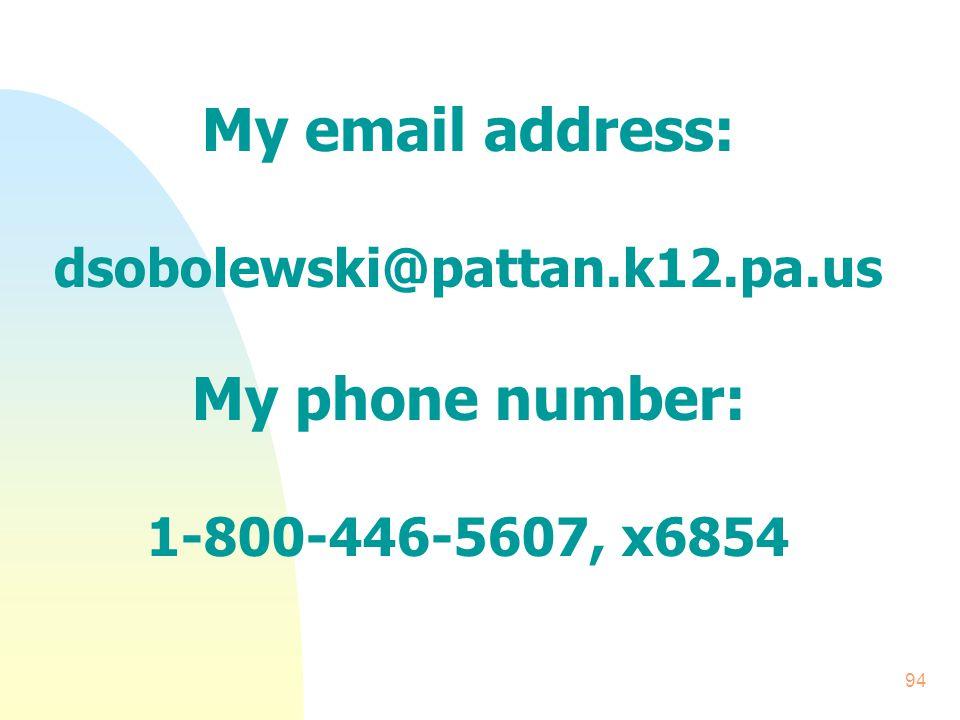94 My email address: dsobolewski@pattan.k12.pa.us My phone number: 1-800-446-5607, x6854