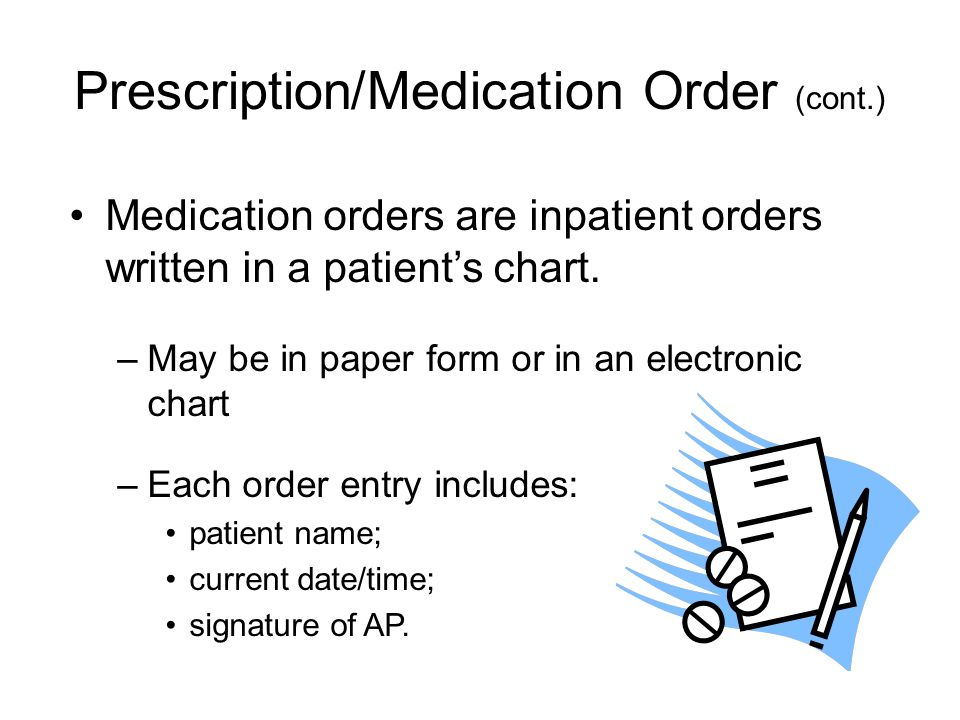 Prescription/Medication Order (cont.) Medication orders are inpatient orders written in a patient's chart.