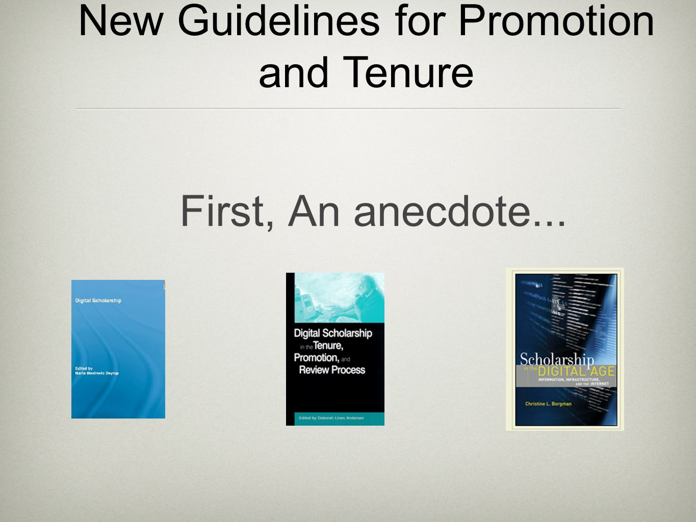 First, An anecdote... New Guidelines for Promotion and Tenure