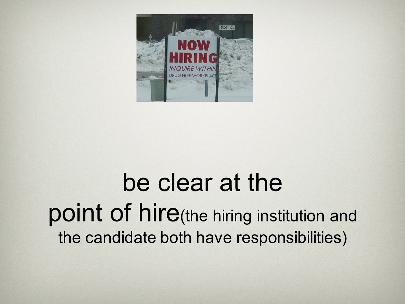 be clear at the point of hire (the hiring institution and the candidate both have responsibilities)