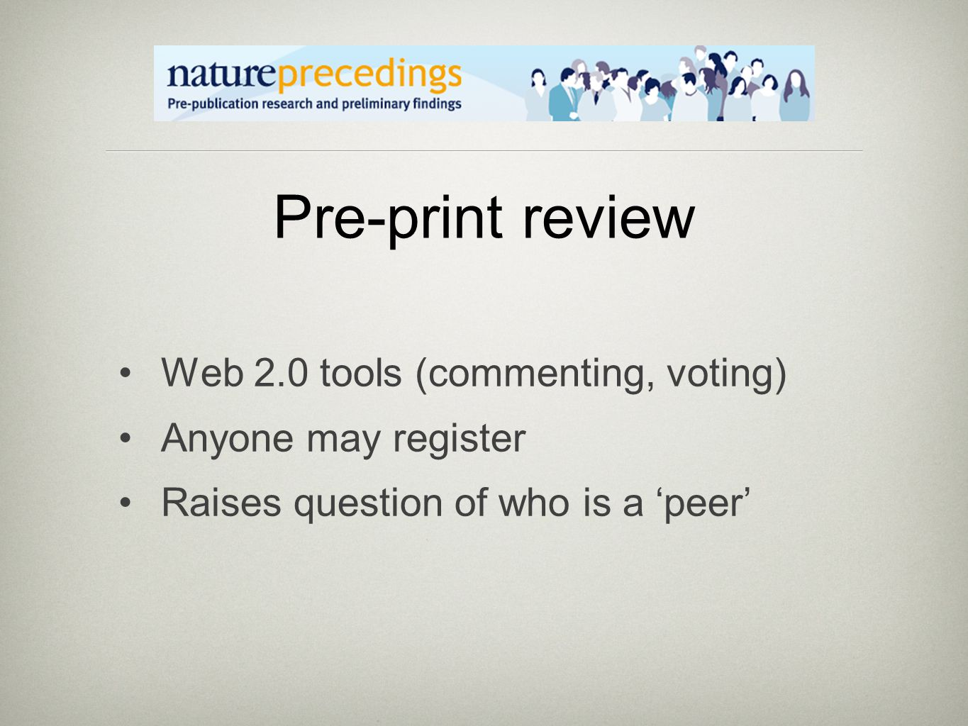 Pre-print review Web 2.0 tools (commenting, voting) Anyone may register Raises question of who is a 'peer'