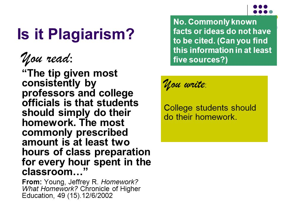 "Is it Plagiarism? You read : ""The tip given most consistently by professors and college officials is that students should simply do their homework. Th"