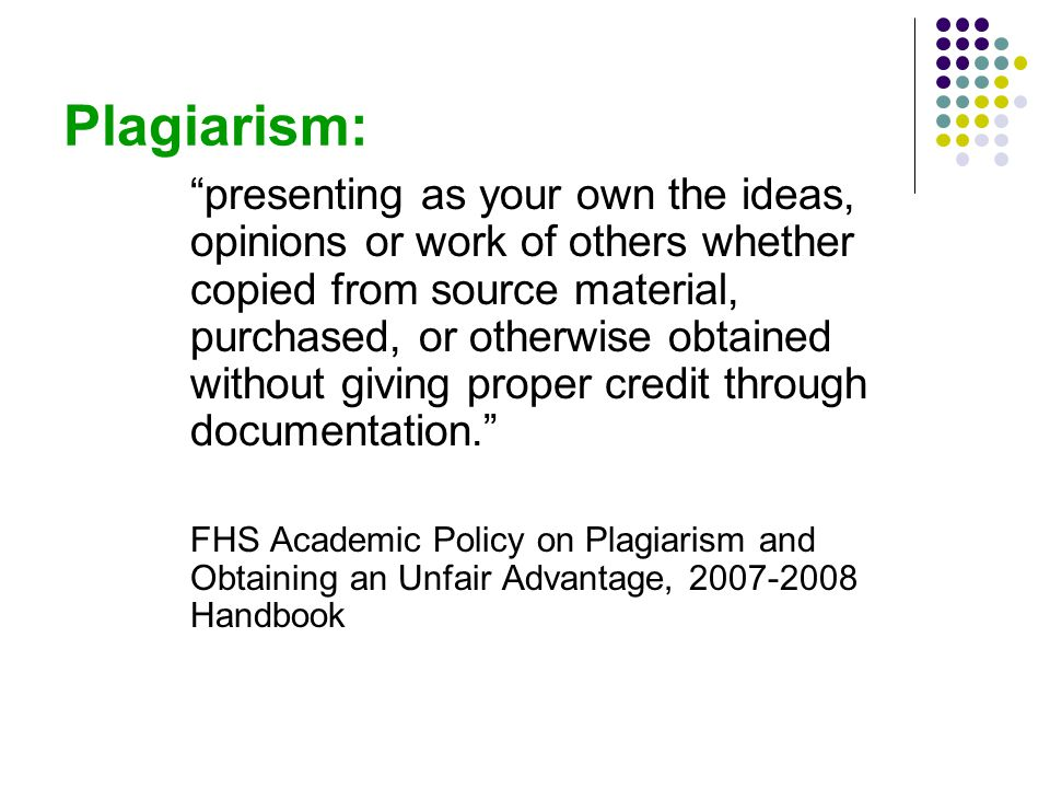 "Plagiarism: ""presenting as your own the ideas, opinions or work of others whether copied from source material, purchased, or otherwise obtained withou"