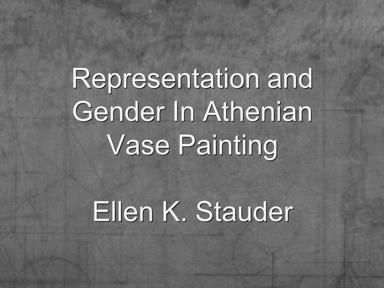 Representation and Gender In Athenian Vase Painting Ellen K. Stauder