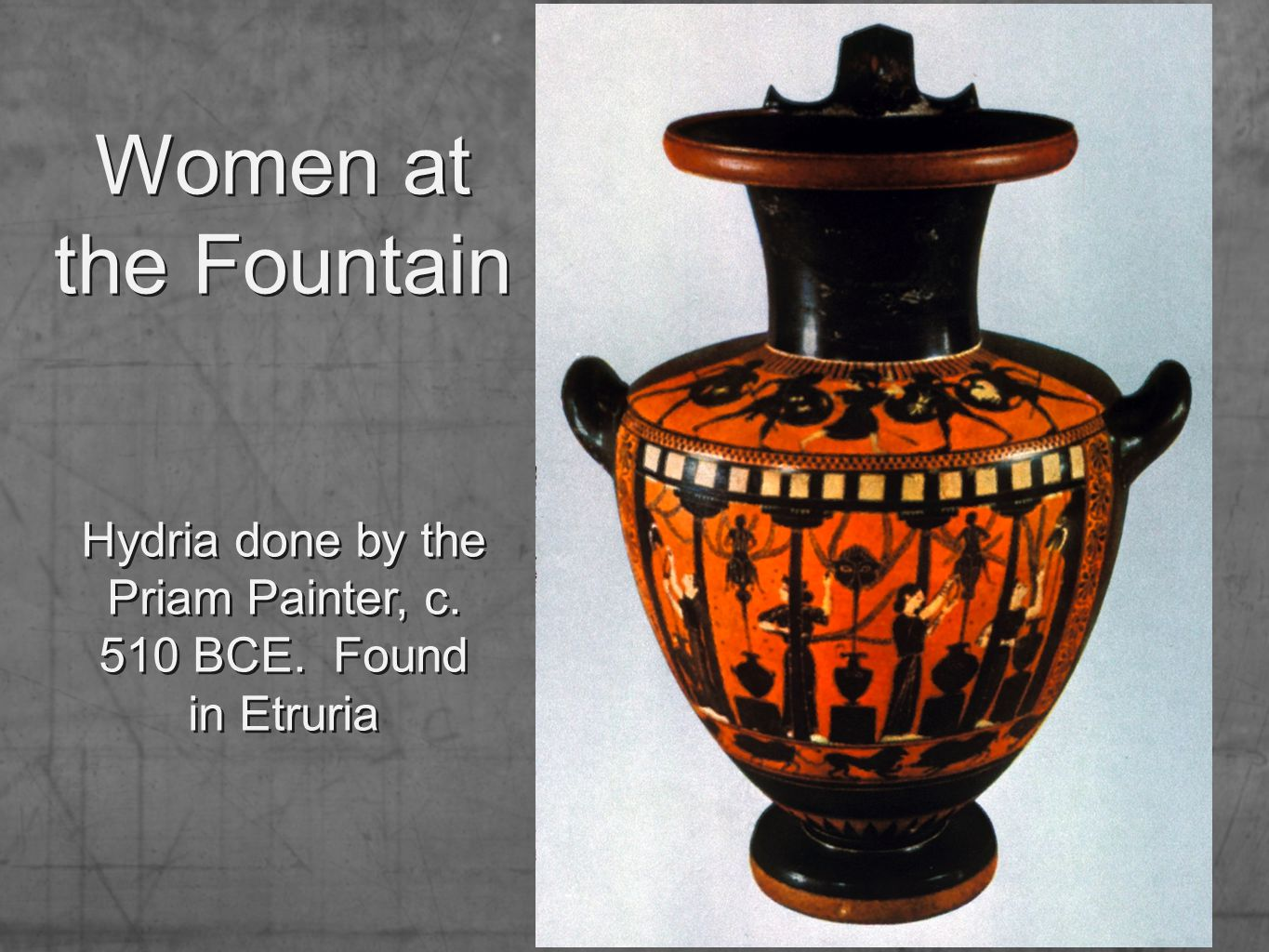 Women at the Fountain Hydria done by the Priam Painter, c. 510 BCE. Found in Etruria