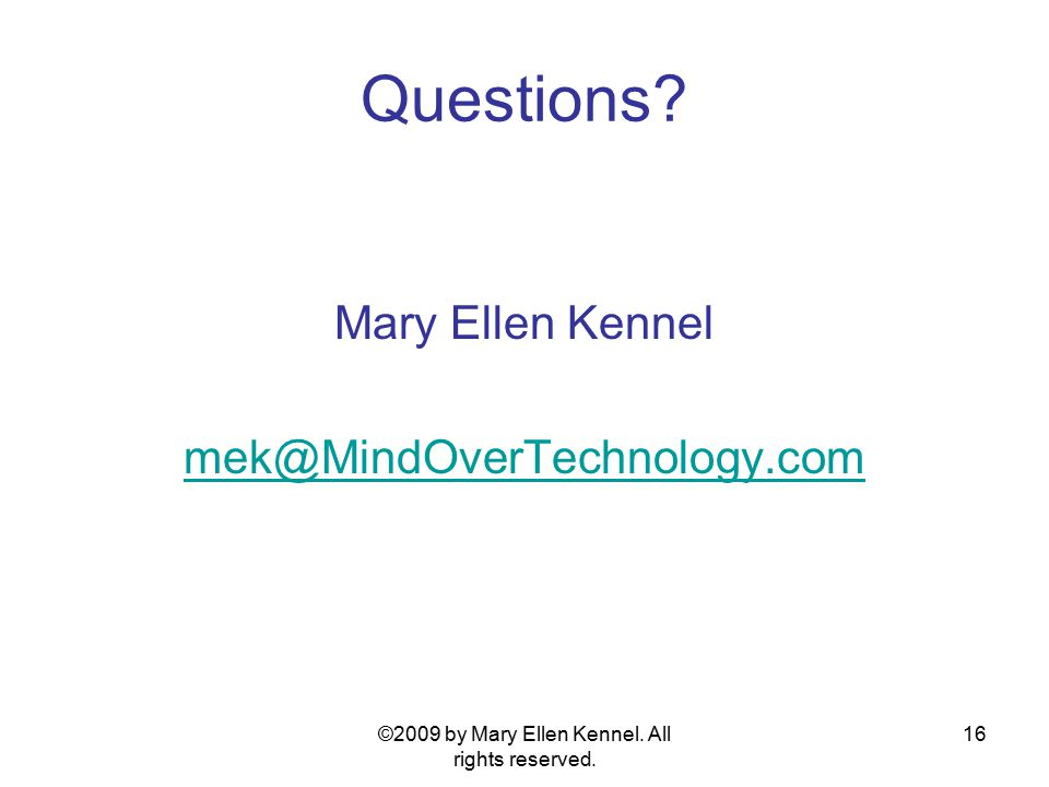 ©2009 by Mary Ellen Kennel.All rights reserved. 16 Questions.