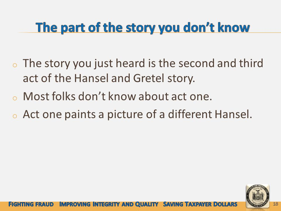 o The story you just heard is the second and third act of the Hansel and Gretel story.