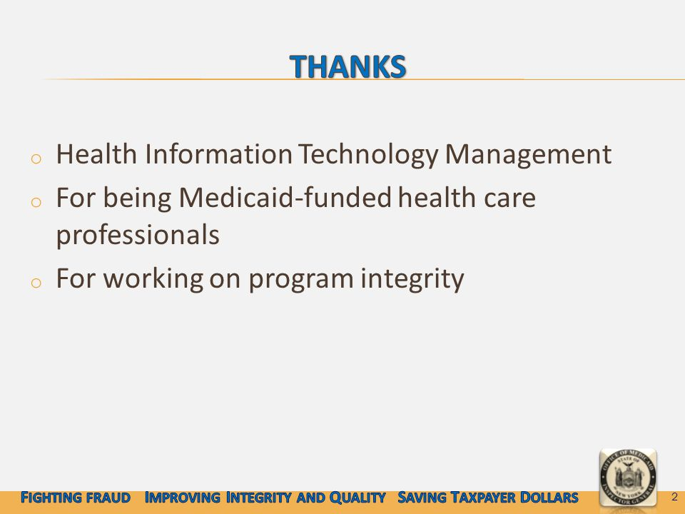o Health Information Technology Management o For being Medicaid-funded health care professionals o For working on program integrity 2