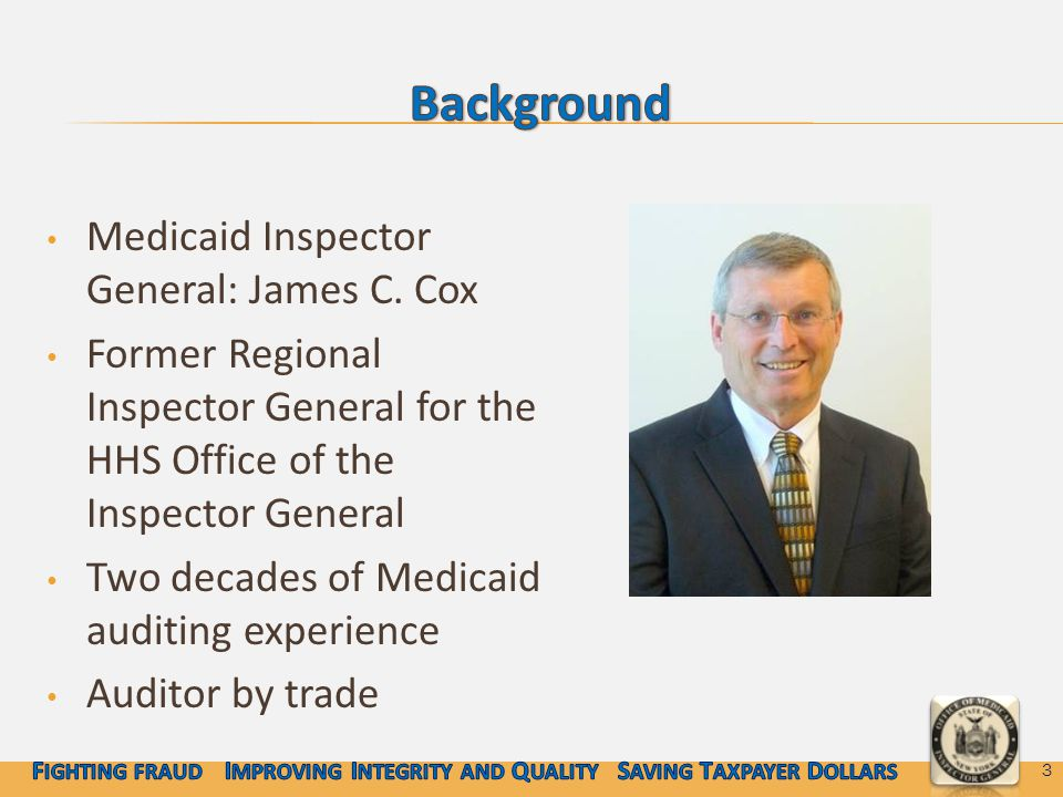 Medicaid Inspector General: James C. Cox Former Regional Inspector General for the HHS Office of the Inspector General Two decades of Medicaid auditin