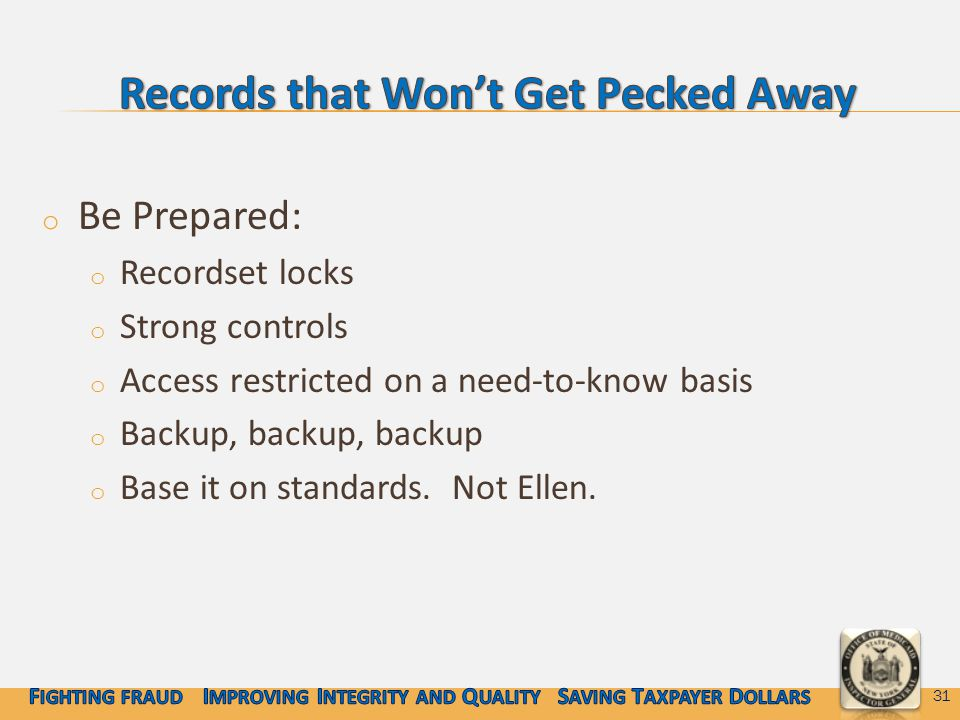 o Be Prepared: o Recordset locks o Strong controls o Access restricted on a need-to-know basis o Backup, backup, backup o Base it on standards.