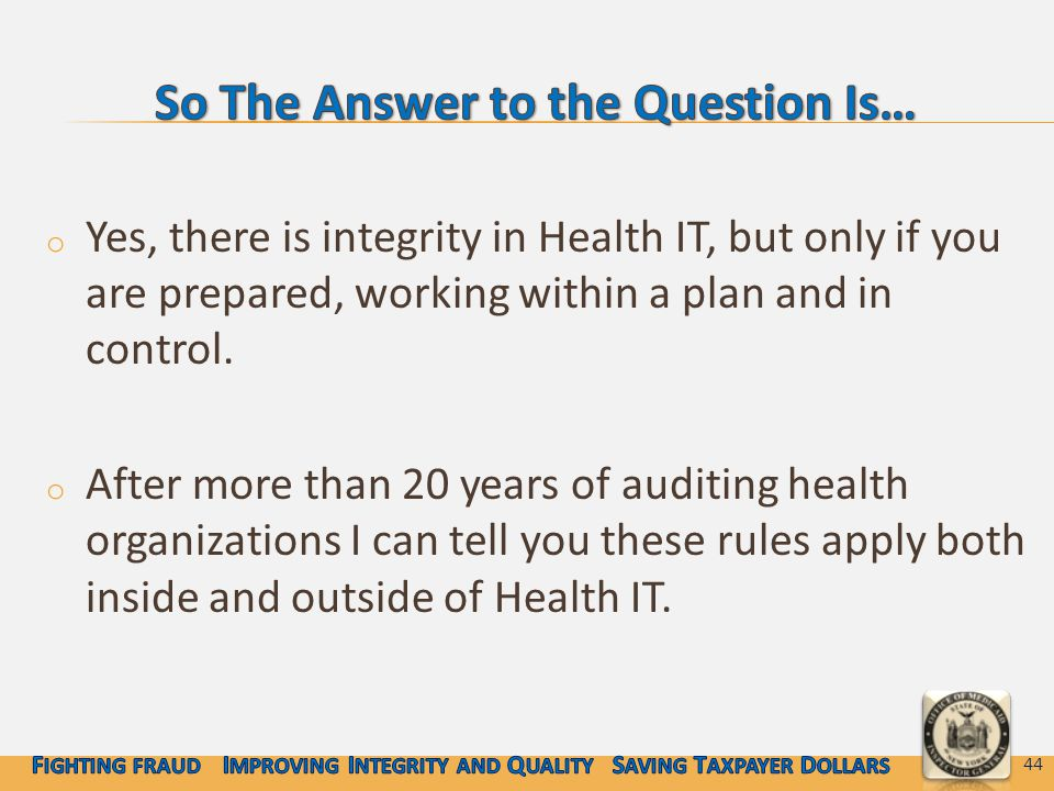 o Yes, there is integrity in Health IT, but only if you are prepared, working within a plan and in control.